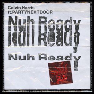 Calvin Harris feat. PARTYNEXTDOOR: Nuh Ready Nuh Ready