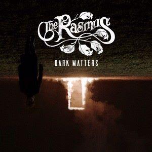 The Rasmus: Dark Matters