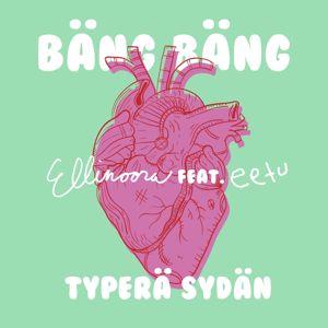Ellinoora: Bäng Bäng typerä sydän (feat. eetu)