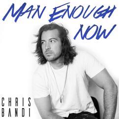Chris Bandi: Man Enough Now