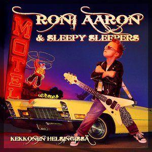 Roni Aaron & Sleepy Sleepers: Kekkonen Helsingissä