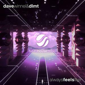 Dave Winnel, DLMT: Always Feels Like