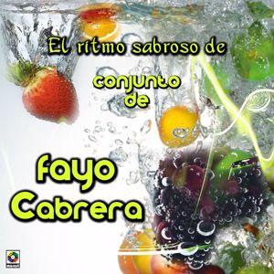 Conjunto De Fayo Cabrera: El Ritmo Sabroso De Conjunto De Fayo Cabrera