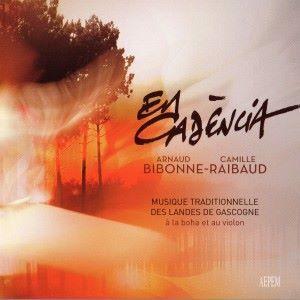 Arnaud Bibonne & Camille Raibaud: En Cadència: Musique traditionnelle des Landes de Gascogne