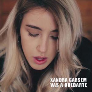 Xandra Garsem: Vas a quedarte