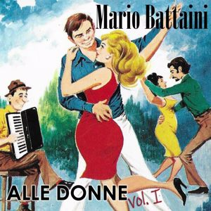 Mario Battaini: Alle donne, Vol. I