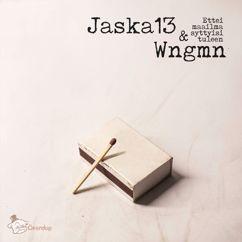 Jaska13 & Wngmn: Ettei maailma syttyisi tuleen