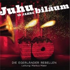 Die Egerländer Rebellen: Juhubiläum - 10 Jahre