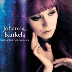 Johanna Kurkela: Oothan tässä vielä huomenna