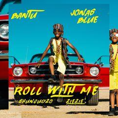 Bantu, Jonas Blue, Shungudzo, ZieZie: Roll With Me