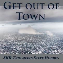 SKR Trio meets Steve Houben: Get out of Town