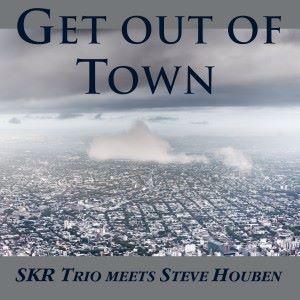 SKR Trio meets Steve Houben: Get out of Town