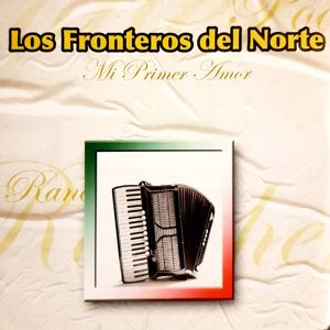 Los Fronteros Del Norte: Mi Primer Amor (Remastered)