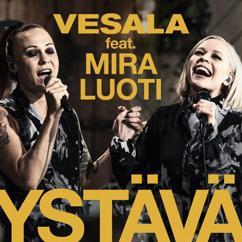 Vesala, Mira Luoti: Ystävä (feat. Mira Luoti) [Vain elämää kausi 10]