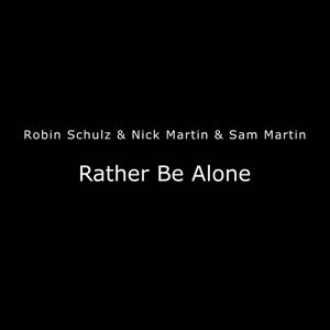 Robin Schulz, Nick Martin, Sam Martin: Rather Be Alone