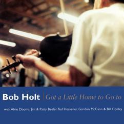 Bob Holt: Got A Little Home To Go To