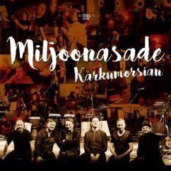 Miljoonasade feat. Matti Kallio: Karkumorsian