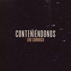 Lou Cornago: Conteniéndonos
