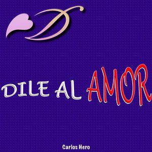 Carlos Hero: Dile al Amor (Que No Toque la Puerta)