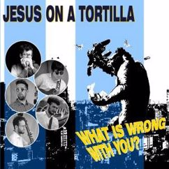 Jesus on a Tortilla: What Is Wrong with You?