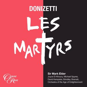 Joyce El-Khoury, Michael Spyres, David Kempster, Brindley Sherratt, Orchestra of the Age of Enlightenment, Mark Elder: Donizetti: Les Martyrs