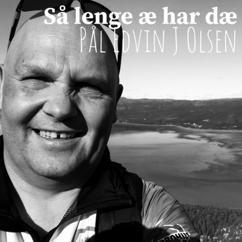 Pål Edvin Joakim Olsen: Så lenge æ har dæ