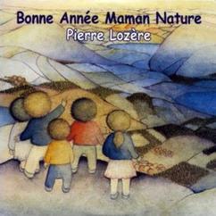 Pierre Lozère: Bonne Année Maman Nature