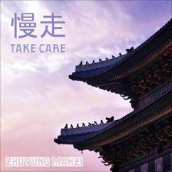 Zhuyung Mahzi: Take Care