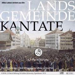 Chor der J.S. Bach-Stiftung, Orchester der J.S. Bach-Stiftung & Rudolf Lutz: Landsgemeindekantate «Alles Leben strömt aus dir»