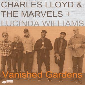 Charles Lloyd & The Marvels, Lucinda Williams: Vanished Gardens