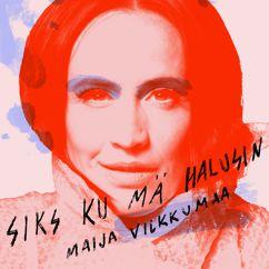 Maija Vilkkumaa: Siks ku mä halusin