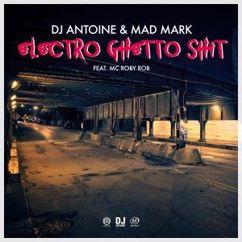 DJ Antoine & Mad Mark feat. MC Roby Rob: Electro Ghetto Shit