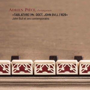 Adrien Pièce: Tablatvre / Mr. Dr. John Bvll / 1629 / John Bull et ses Contemporains