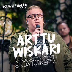 Arttu Wiskari: Minä suojelen sinua kaikelta (Vain elämää kausi 8)