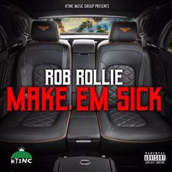 Rob Rollie: Make Em Sick