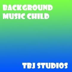 TBJ Studios: Background Music Child
