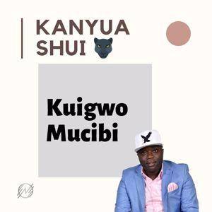 Kanyua Shui: Kuigwo Mucibi