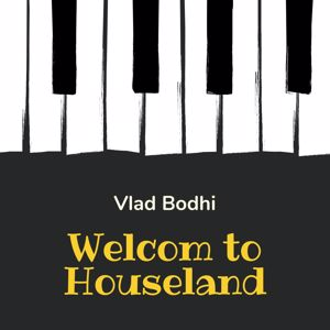 Vlad Bodhi: Welcome to Houseland