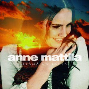 Anne Mattila: Elämä on lahja