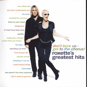 Roxette: Don't Bore Us - Get To The Chorus! Roxette's Greatest Hits