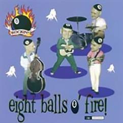 The Rockin' 8-Balls: Eight Balls O' Fire
