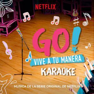 Original Cast of Go! Vive A Tu Manera: Go! Vive A Tu Manera (Soundtrack from the Netflix Original Series) (Karaoke)