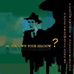 Austin Priest & Dallas Kincaid: Do You Own Your Shadow ?