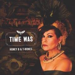Honey B. & T-Bones: Time Was