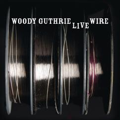 Woody Guthrie: The Live Wire: Woody Guthrie In Performance 1949