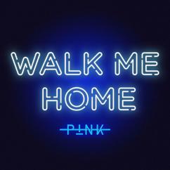 P!nk: Walk Me Home