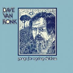 Dave Van Ronk: Songs For Ageing Children