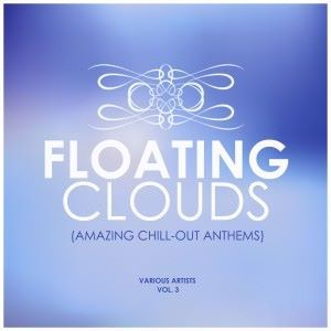 Various Artists: Floating Clouds (Amazing Chill out Anthems), Vol. 3