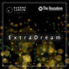 Eugéne Larcin Meets The Houselove Remembrances: Extra Dream