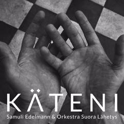 Samuli Edelmann, Orkestra Suora Lähetys: Käteni